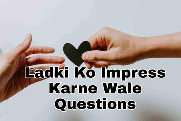 ladki-ko-impress-karne-wale-questions