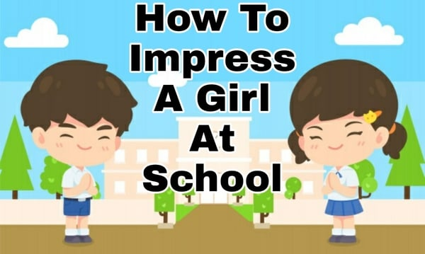 how-to-impress-a-girl-at-school