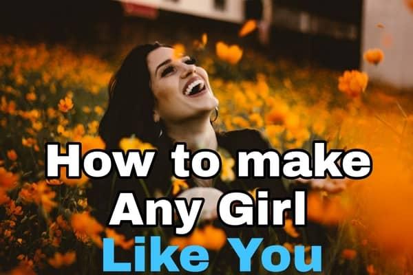 How-to-make-any-girl-like-you